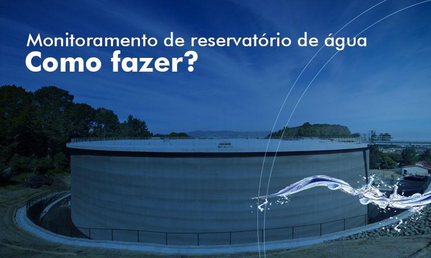 Saiba como fazer monitoramento de reservatórios de água