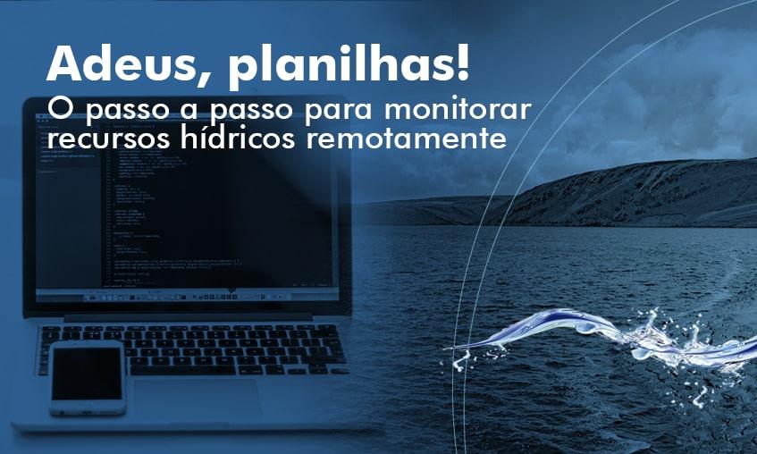 Como monitorar recursos hídricos remotamente com relatórios automáticos