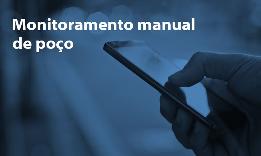 Monitoramento Manual de Poço, Como Simplificar?
